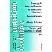 Nutrition �volutive - Revue Trimestrielle-3�me Trimestre 1989- N� 7 : Le Message De Catherine Kousmine-Dossier Magn�sium-Combinaisons Alimentaires-Iridologie De Terrain..