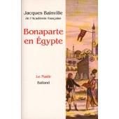 Bonaparte En Egypte. Suivi De : Napol�on En Egypte. Po�me De Barth�lemy Et M�ry Bonaparte En Egypte. Suivi De : Napol�on En Egypte. Po�me De Barth�lemy Et M�ry de Jacques Bainville