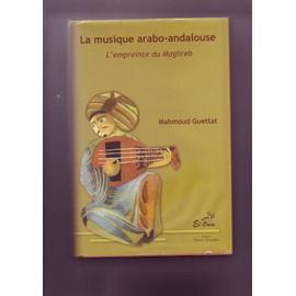La Musique Arabo-Andalouse L'empreinte Du Maghreb - Tome 1 - Mahmoud Guettat