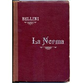 Norma. Op�ra Complet. Partition Piano Et Chant, Paroles Italiennes Norma. Op�ra Complet. Partition Piano Et Chant, Paroles Italiennes de Bellini
