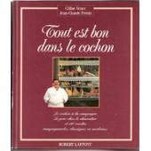 Tout Est Bon Dans Le Cochon - Le Cochon � La Campagne, Le Porc Chez Le Charcutier Et 180 Recettes Campagnardes, Classiques Ou Modernes de C�line Vence