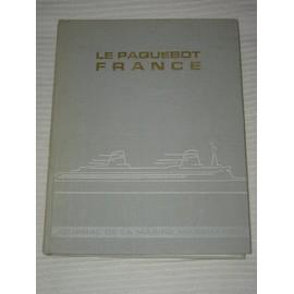 Le Paquebot France - Journal De La Marine Marchande - N� Hors Serie Special France - La Construction - La Coque - La Decoration - Peynet - Royere - Quinet - Hitier - Leleu - Arbus - Subes - ...