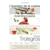 L'invention De La Cuisine - Michel Troisgros de Paul Lacoste