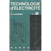 Technologie D'�lectricit�, Tome 2. Transport De L'�nergie �lectrique - Appareillage �lectrique - Utilisation De L'�nergie �lectrique de rene laurent