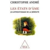 Les �tats D'�mes : Un Apprentissage De La S�r�nit� de Andr�, Christophe