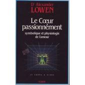 Le Coeur Passionn�ment - Symbolique Et Physiologie De L'amour de Leslie Lowen