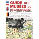 Guide Des Mus�es Du D�barquement Et De La Campagne De Normandie de Jo�l Tanter