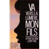 Va Vers La Lumi�re, Mon Fils (Atteint Du Sida � Sept Ans) de Oyler Chris avec la collaboration de Laurie Becklund et Beth Polson