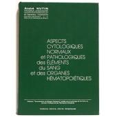 Aspects Cytologiques Normaux Et Pathologiques Des �l�ments Du Sang Et Des Organes H�matopo��tiques de Andr� Hutin