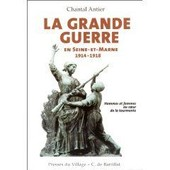 La Grande Guerre En Seine Et Marne 1914 - 1918. Hommes Et Femmes Au Coeur De La Tourmente de Antier, Chantal