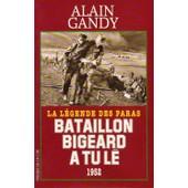 Bataillon Bigeard � Tu L�, 1952 - La L�gende Des Paras, Document de Alain Gandy