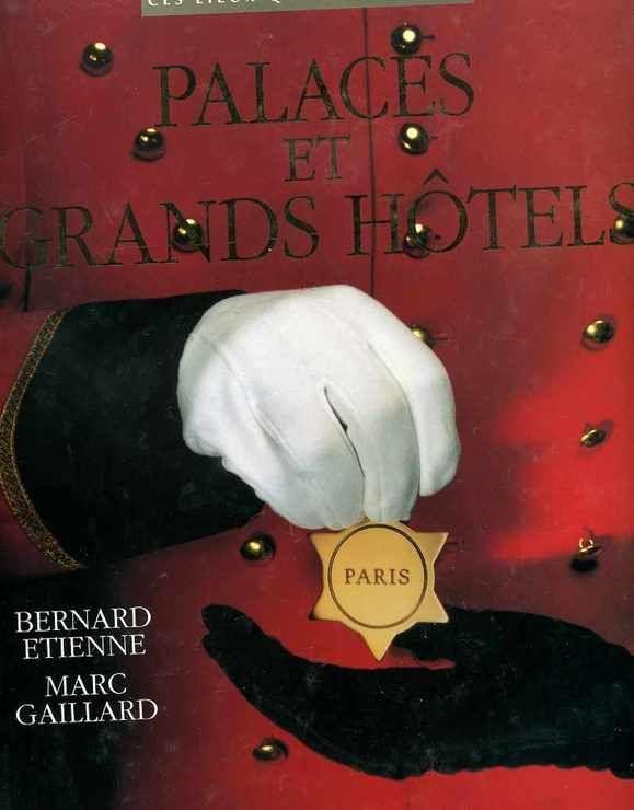 Palaces et grands hôtels - Ces lieux qui ont une âme