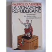 La Monarchie R�publicaine Ou Comment Les D�mocraties Se Donnent Des Rois de maurice duverger