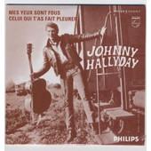 Johnny Hallyday Cd Single Mes Yeux Sont Fous / Celui Qui T'as Fait Pleurer