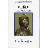 Les Rois Qui Ont Fait La France (Charlemagne) de georges bordonove