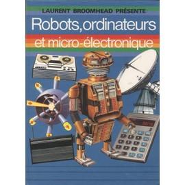 Robots, Ordinateurs Et Micro-Electronique de Laurent Broomhead - Livre