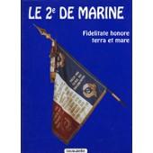 Le 2e De Marine - Des Professionnels Aux Avant-Postes De L'histoire de Collectif