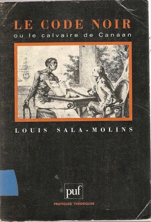 Le code noir ou le calvaire de Canaan - Presses Universitaires de France - PUF - 01/07/1988