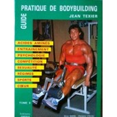 Guide Pratique De Bodybuilding - N� 2 - Guide Pratique De Bodybuilding de Jean Texier