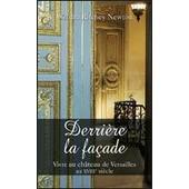 Derriere La Facade : Vivre Au Chateau De Versailles Au 18e Siecle de WILLIAM, RITCHEY NEWTON