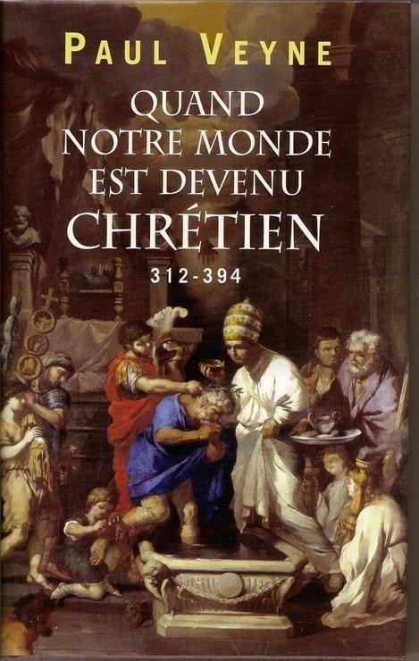 Quand notre monde est devenu chrétien (312-394) - FRANCE-LOISIRS - 01/01/2008