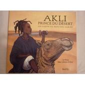 Akli Prince Du Desert, Un Conte Du Pays Des Sables de Norac Carl