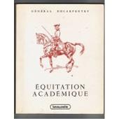 Equitation Acad�mique - Pr�paration Aux �preuves Internationales De Dressage de Albert Decarpentry