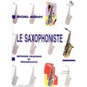 Le Saxophoniste - M�thode Pratique Et Progressive Saxophone