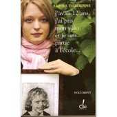 J'avais Douze ( 12 ) Ans, J'ai Pris Mon Velo Et Je Suis Partie A L'ecole..., Par Sabine Dardenne de Dardenne