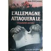 L'allemagne Attaquera Le...(Documents Secrets) de Bardanne Jean