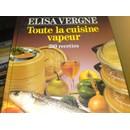Elisa Vergne : Toute La Cuisine Vapeur 280 Recettes (Livre) - Livres et BD d'occasion - Achat et vente