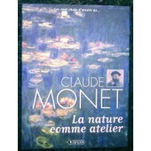 Les Cent Chefs-D'oeuvre De ... Claude Monet - La Nature Comme Atelier de SLADOVIC, Anne