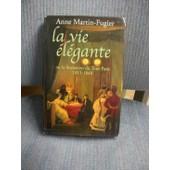 La Vie �l�gante Ou La Formation Du Tout-Paris, 1815-1848 de anne martin-fugier