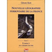 Nouvelle Geographie Ferroviaire De La France - Tome 3 : L'impact Du Chemin De Fer de BLIER, G�rard