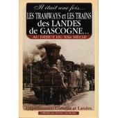 Il �tait Une Fois Les Tramways Et Les Trains Des Landes De Gascogne, D�partements Gironde Et Landes, Au D�but Du Xxe Si�cle de christian bonneville