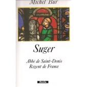 Suger (Abbe De Saint-Denis - Regent De France) de Michel Bur