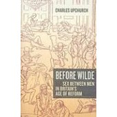 Before Wilde: Sex Between Men In Britain's Age Of Reform de Charles Upchurch