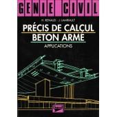 Pr�cis De Calcul B�ton Arm�, Applications - G�nie Civil, Classes De Techniciens, Iut, �coles D'ing�nieurs, Formation Continue de h renaud