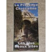 La Provence Chr�tienne - Principaut� De Monaco, Alpes Maritimes, Alpes-De-Haute-Provence, Hautes-Alpes, Bouches-Du-Rh�ne, Var, Vaucluse de patrick verlinden