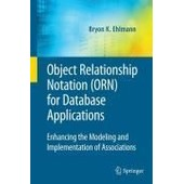 Object Relationship Notation (Orn) For Database Applications: Enhancing The Modeling And Implementation Of Associations de Bryon K. Ehlmann