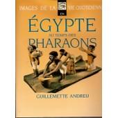 Images De La Vie Quotidienne Au Temps Des Pharaons de Guillemette Andreu