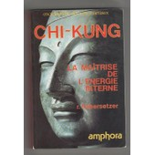 Chi-Kung (Qi-Gong) La Ma�trise De L'�nergie Interne de HABERSETZER R.