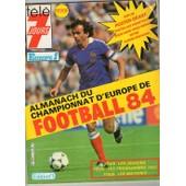 T�l� 7 Jours N� 1 : Almanach Du Championnat D Europe De Football 84, Tous Le Joueurs Tous Les Matches ,Tous Les Programmes Tele