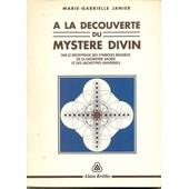 A La D�couverte Du Myst�re Divin - Par Le D�cryptage Des Symboles Religieux De La G�om�trie Sacr�e Et Des Arch�types Universels de Janier, Marie-Gabrielle