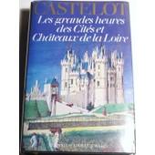 Les Grandes Heures Des Cit�s Et Ch�teaux De La Loire. de andr� castelot