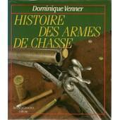 Histoire Des Armes De Chasse de dominique venner