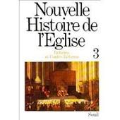 Nouvelle Histoire De L'�glise Tome 3 - R�forme Et Contre-R�forme de Collectif