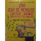 250 Jeux De Memoire, Logique, Langage, Observation Et Raisonnement de yann caudal