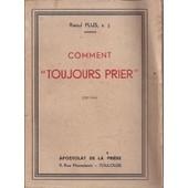 Comment Toujours Prier - Principes Et Pratique De L'union � Dieu de Raoul Plus