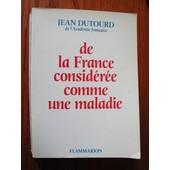 De La France Consid�r�e Comme Une Maladie de jean dutourd